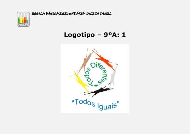 ESCOLA BÁSICA E SECUNDÁRIA VALE DO TAMEL                Logotipo – 9ºA: 1
