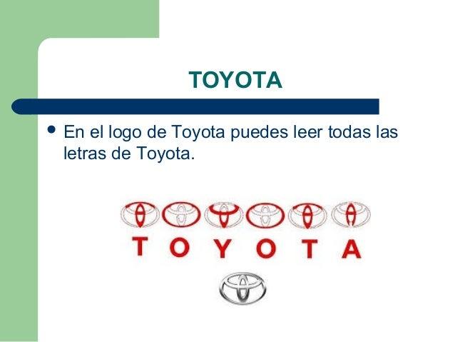 TOYOTA  En el logo de Toyota puedes leer todas las letras de Toyota.
