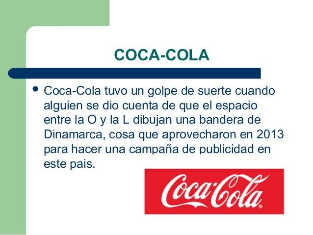 COCA-COLA  Coca-Cola tuvo un golpe de suerte cuando alguien se dio cuenta de que el espacio entre la O y la L dibujan una...