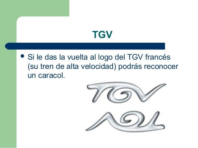TGV  Si le das la vuelta al logo del TGV francés (su tren de alta velocidad) podrás reconocer un caracol.