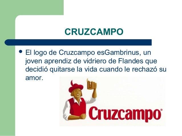 CRUZCAMPO  El logo de Cruzcampo esGambrinus, un joven aprendiz de vidriero de Flandes que decidió quitarse la vida cuando...