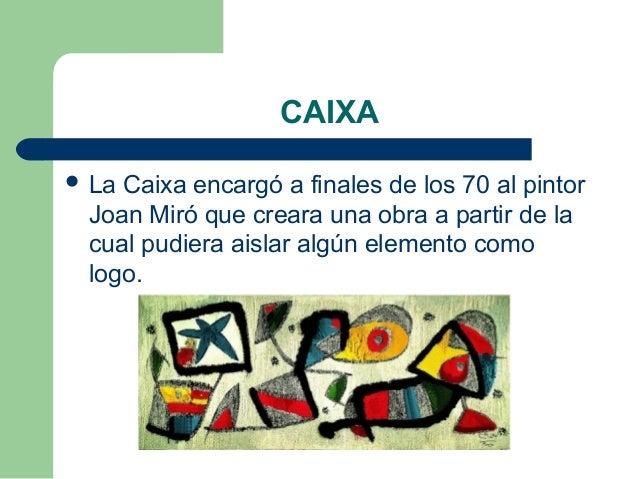 CAIXA  La Caixa encargó a finales de los 70 al pintor Joan Miró que creara una obra a partir de la cual pudiera aislar al...