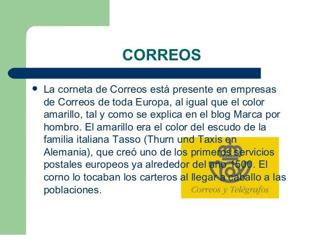 CORREOS  La corneta de Correos está presente en empresas de Correos de toda Europa, al igual que el color amarillo,tal y...