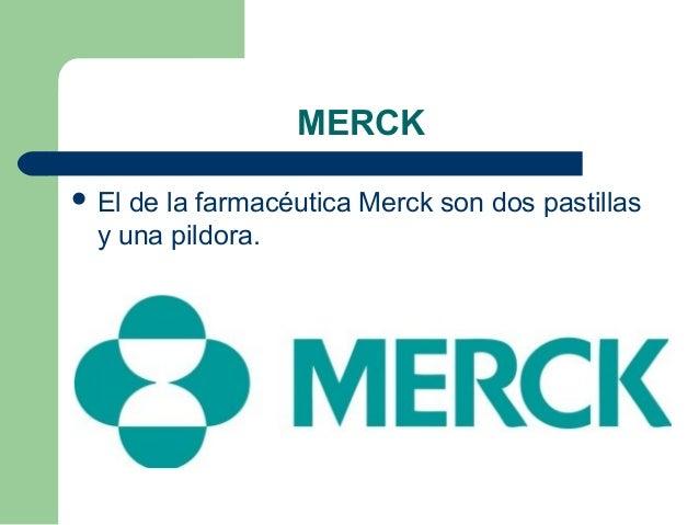 MERCK  El de la farmacéutica Merck son dos pastillas y una pildora.