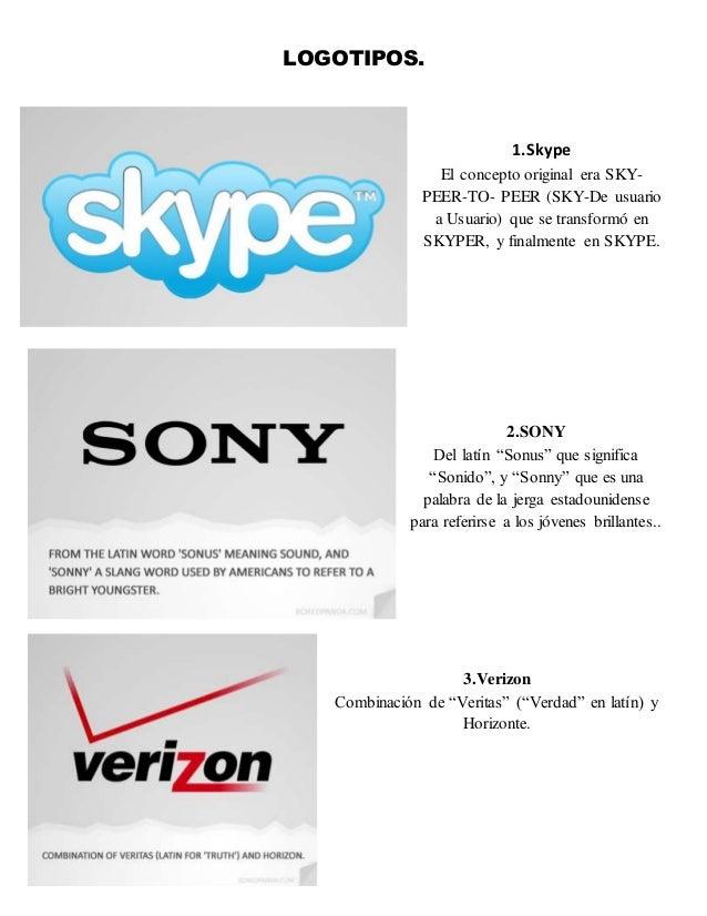 LOGOTIPOS. 1.Skype El concepto original era SKY- PEER-TO- PEER (SKY-De usuario a Usuario) que se transformó en SKYPER, y f...
