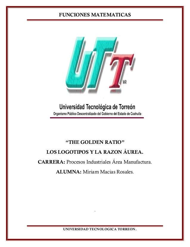 """FUNCIONES MATEMATICAS """"THE GOLDEN RATIO"""" LOS LOGOTIPOS Y LA RAZON ÁUREA. CARRERA: Procesos Industriales Área Manufactura. ..."""