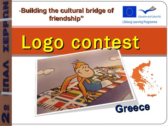 "Logo contestLogo contest""""Building the cultural bridge ofBuilding the cultural bridge offriendship""friendship""GreeceGreece"