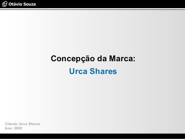 Especialista em Usabilidade e Avaliação de Interfaces Concepção da Marca: Urca Shares Cliente: Urca Shares Ano: 2009