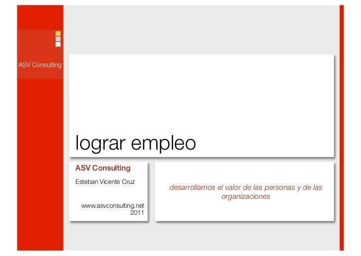 lograr empleoASV ConsultingEsteban Vicente Cruz                         desarrollamos el valor de las personas y de las   ...