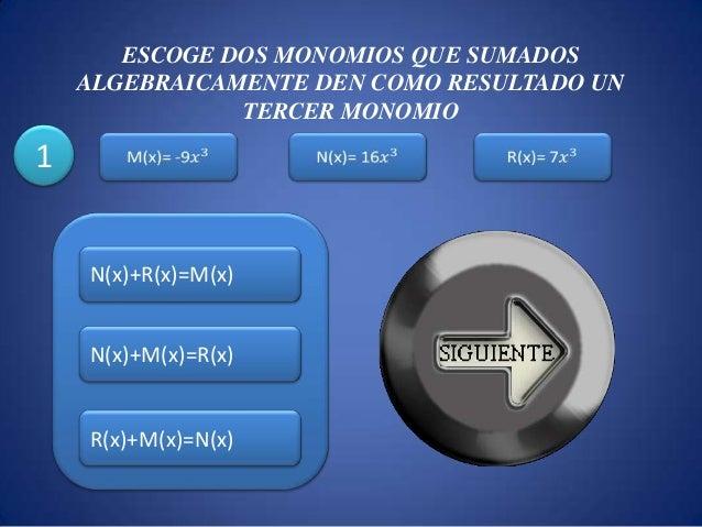 ESCOGE DOS MONOMIOS QUE SUMADOS ALGEBRAICAMENTE DEN COMO RESULTADO UN TERCER MONOMIO N(x)+R(x)=M(x) N(x)+M(x)=R(x) R(x)+M(...