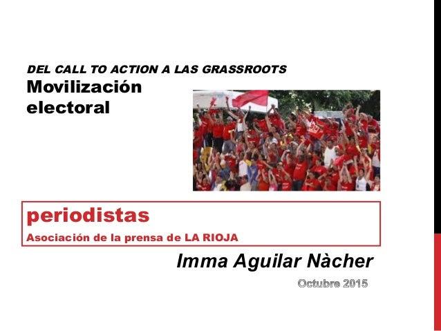 DEL CALL TO ACTION A LAS GRASSROOTS Movilización electoral periodistas Asociación de la prensa de LA RIOJA Imma Aguilar Nà...