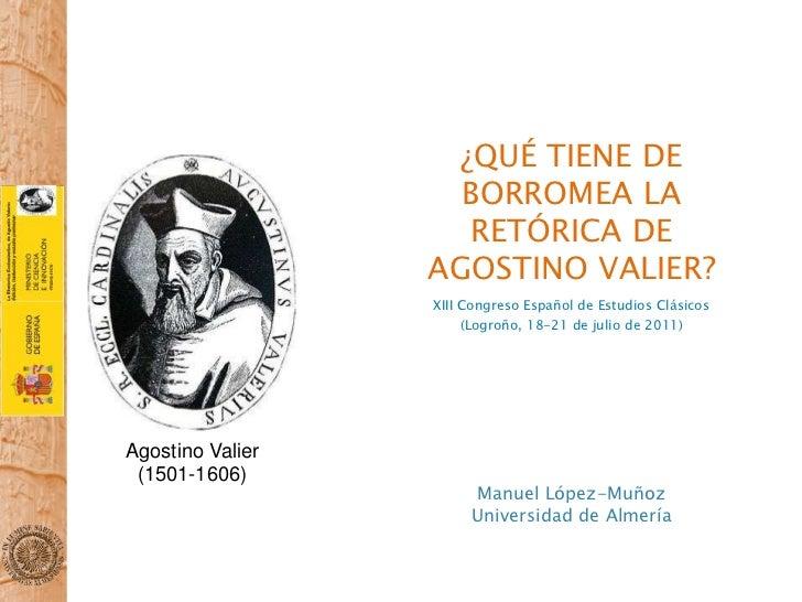 ¿Qué tiene de borromea la Retórica de Agostino Valier?<br />XIII Congreso Español de Estudios Clásicos<br />(Logroño, 18-2...