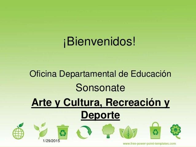 1/29/2015 ¡Bienvenidos! Oficina Departamental de Educación Sonsonate Arte y Cultura, Recreación y Deporte