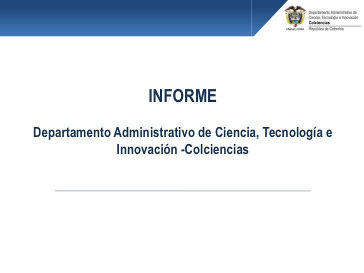 INFORMEDepartamento Administrativo de Ciencia, Tecnología e             Innovación -Colciencias