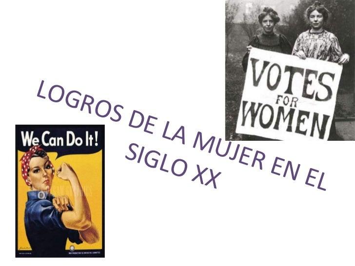 LOGROS DE LA MUJER EN EL SIGLO XX