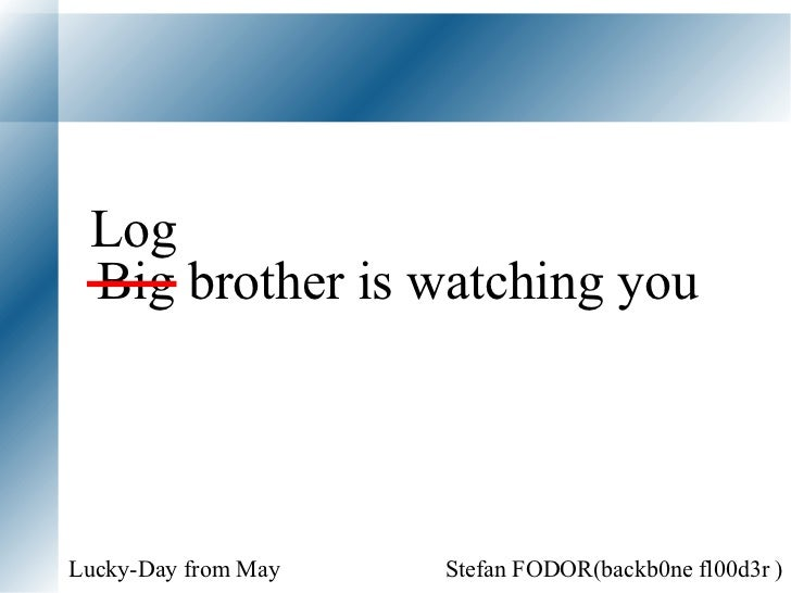 Big brother is watching you Stefan FODOR(backb0ne fl00d3r )  13 th  of May Log