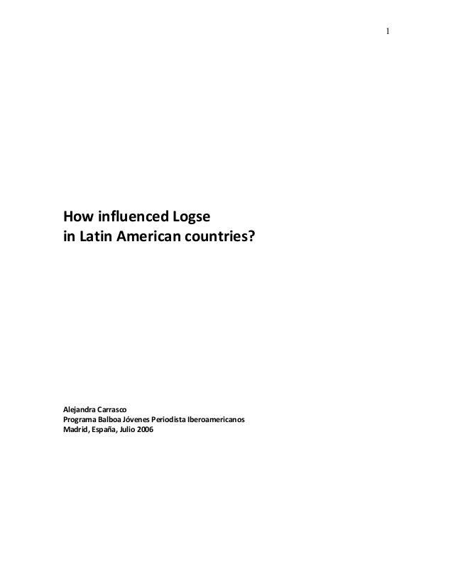 1How influenced Logsein Latin American countries?Alejandra CarrascoPrograma Balboa Jóvenes Periodista IberoamericanosMadri...