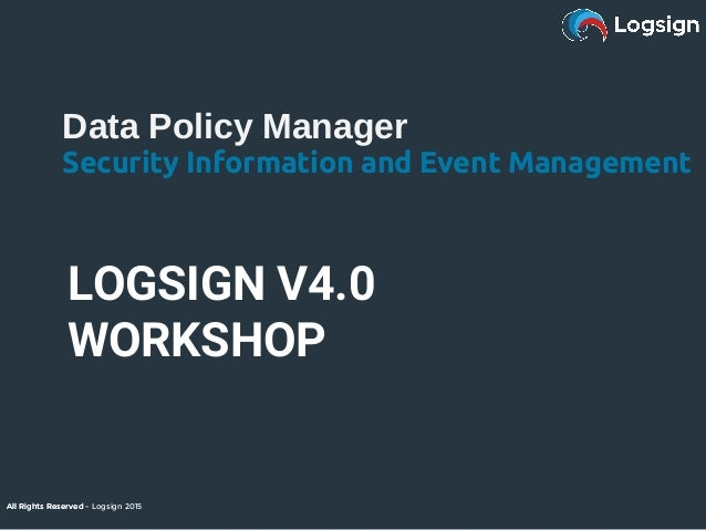 All Rights Reserved - Logsign 2015 Data Policy Manager Security Information and Event Management All Rights Reserved - Log...
