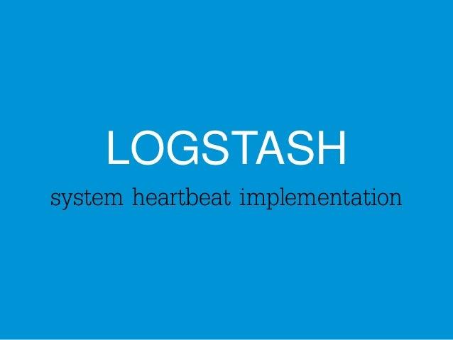 LOGSTASH  system heartbeat implementation