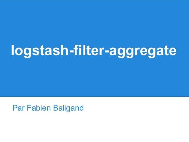 logstash-filter-aggregate Par Fabien Baligand