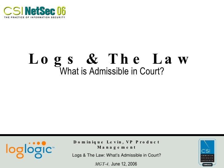 Logs & The Law What is Admissible in Court? Dominique Levin, VP Product Management Logs & The Law: What's Admissible in Co...