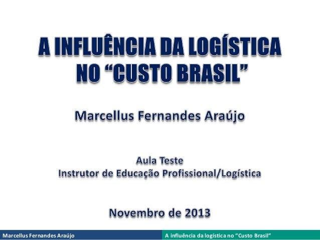 "Marcellus Fernandes Araújo  A influência da logística no ""Custo Brasil"""