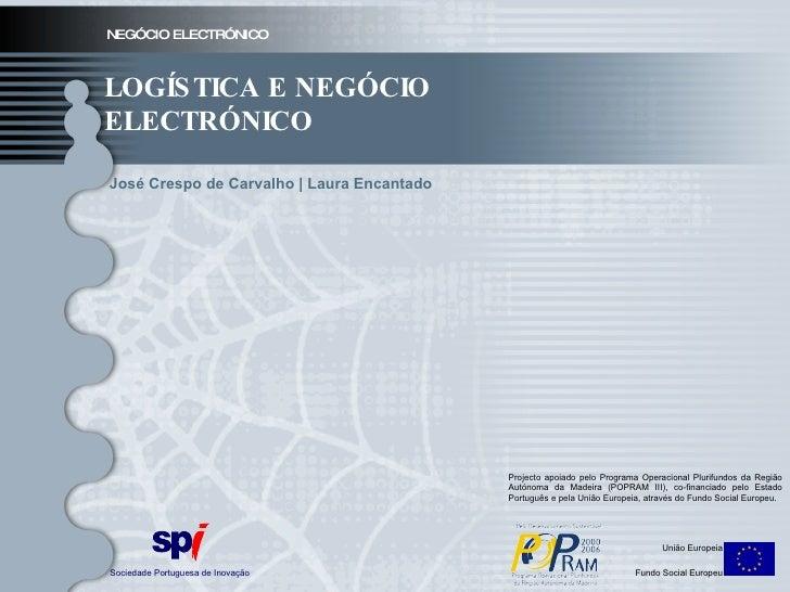 NEGÓCIO ELECTRÓNICO LOGÍSTICA E NEGÓCIO ELECTRÓNICO Sociedade Portuguesa de Inovação União Europeia Fundo Social Europeu P...