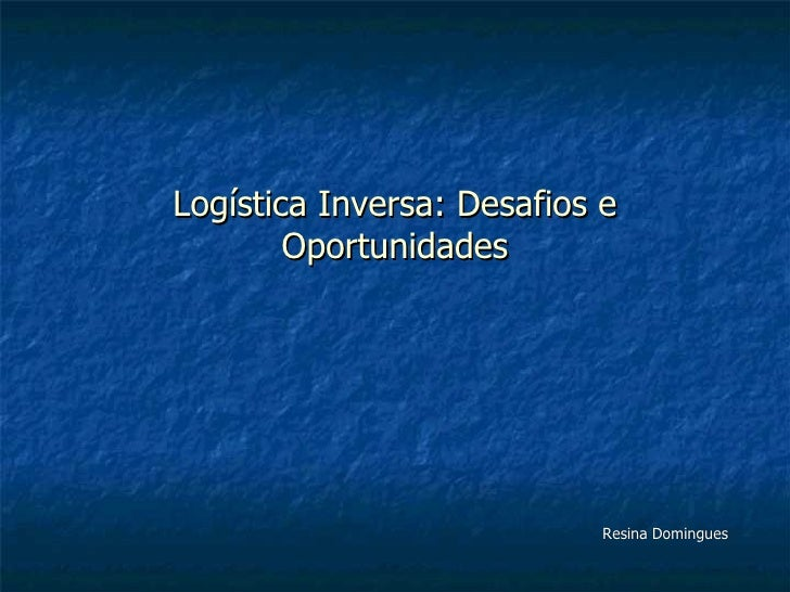 Logística Inversa: Desafios e Oportunidades Resina Domingues