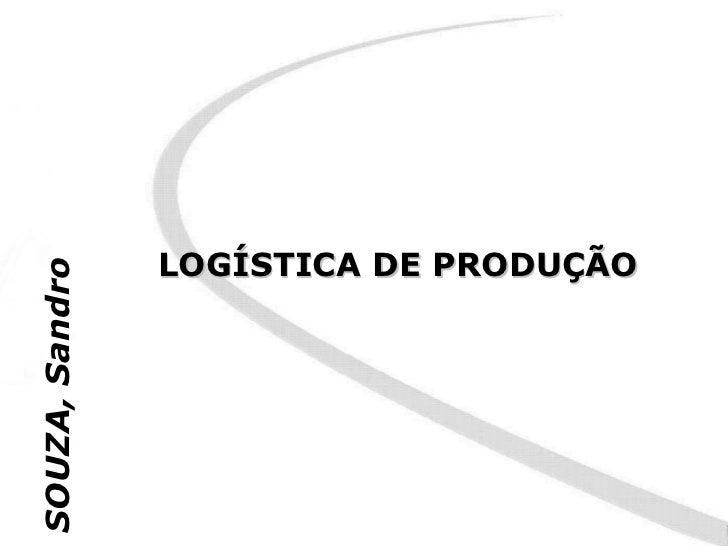 LOGÍSTICA DE PRODUÇÃOSOUZA, Sandro