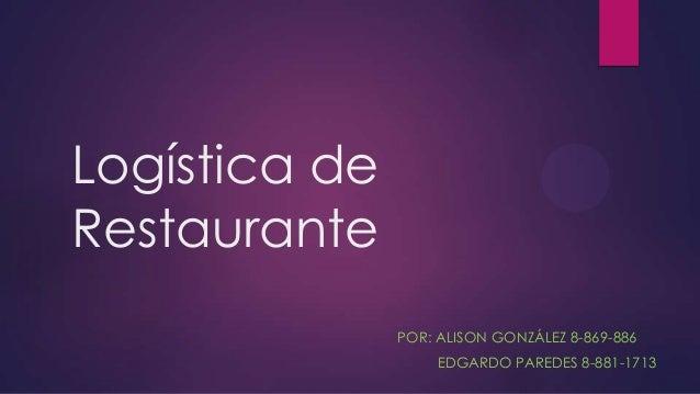 Logística de Restaurante POR: ALISON GONZÁLEZ 8-869-886 EDGARDO PAREDES 8-881-1713