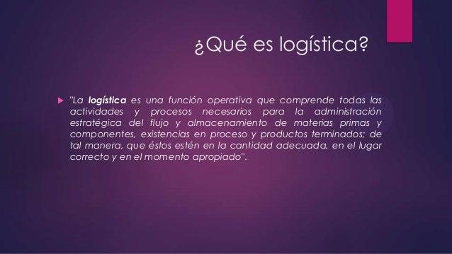 """¿Qué es logística?   """"La logística es una función operativa que comprende todas las actividades y procesos necesarios par..."""