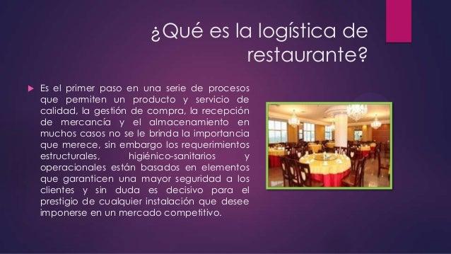 ¿Qué es la logística de restaurante?   Es el primer paso en una serie de procesos que permiten un producto y servicio de ...