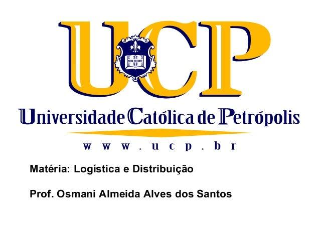 Matéria: Logística e DistribuiçãoProf. Osmani Almeida Alves dos Santos