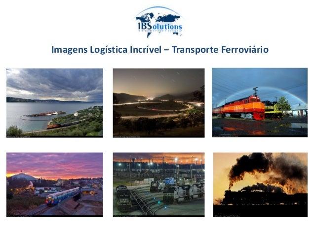 Imagens Logística Incrível – Transporte Ferroviário