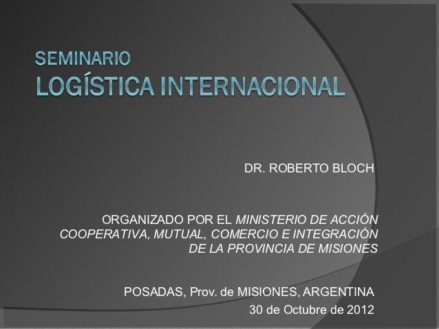 DR. ROBERTO BLOCH     ORGANIZADO POR EL MINISTERIO DE ACCIÓNCOOPERATIVA, MUTUAL, COMERCIO E INTEGRACIÓN                 DE...