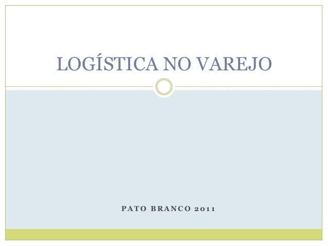 LOGÍSTICA NO VAREJO     PATO BRANCO 2011