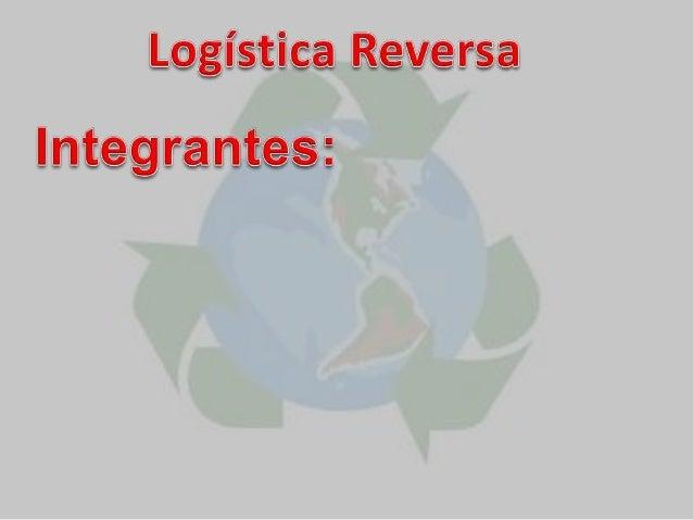 Logística Reversa - Conceito  Pode ser classificada como sendo uma versão contrária da Logística como a conhecemos;  Dev...