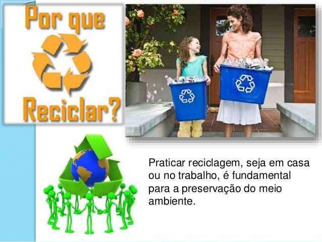 Contudo concluímos que a reciclagem, além de trazer benefícios para o planeta e a população, é algo muito rentável.
