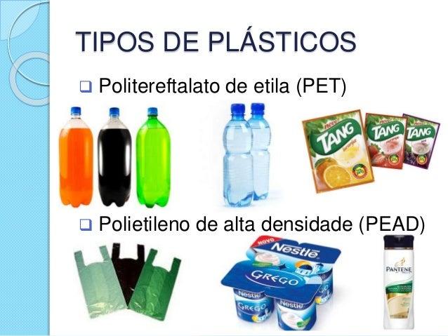 TIPOS DE PLÁSTICOS  Politereftalato de etila (PET)  Polietileno de alta densidade (PEAD)