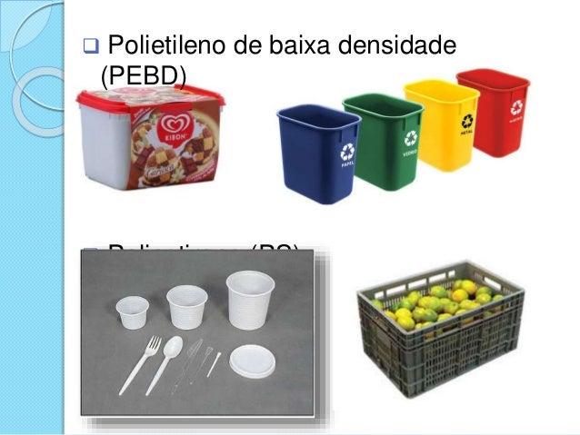  Polietileno de baixa densidade (PEBD)  Poliestireno (PS)