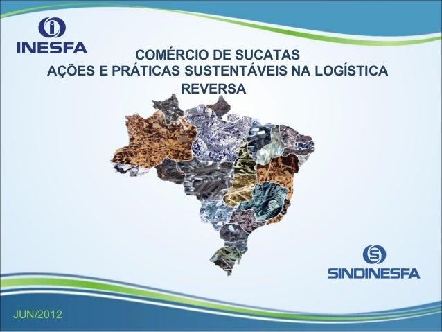 COMÉRCIO DE SUCATAS AÇÕES E PRÁTICAS SUSTENTÁVEIS NA LOGÍSTICA REVERSA JUN/2012
