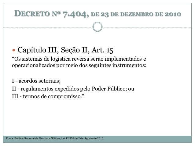 """DECRETO Nº 7.404, DE 23 DE DEZEMBRO DE 2010  Capítulo III, Seção II, Art. 15 """"Os sistemas de logística reversa serão impl..."""