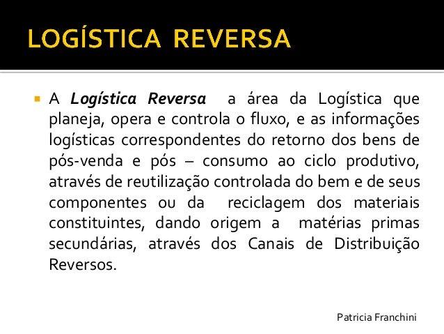 A Logística Reversa a área da Logística que planeja, opera e controla o fluxo, e as informações logísticas correspondente...