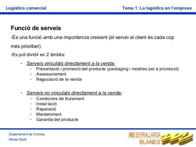 Logística comercial  Tema 1: La logística en l'empresa  Funció de serveis -És una funció amb una importància creixent (el ...