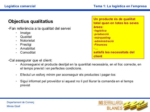 Logística comercial  Objectius qualitatius -Fan referència a la qualitat del servei -  Imatge Qualitat Notorietat Prestigi...
