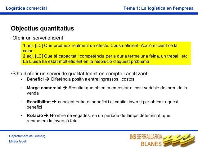 Logística comercial  Tema 1: La logística en l'empresa  Objectius quantitatius -Oferir un servei eficient 1 adj. [LC] Que ...