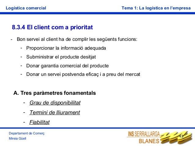 Logística comercial  Tema 1: La logística en l'empresa  8.3.4 El client com a prioritat - Bon servei al client ha de compl...