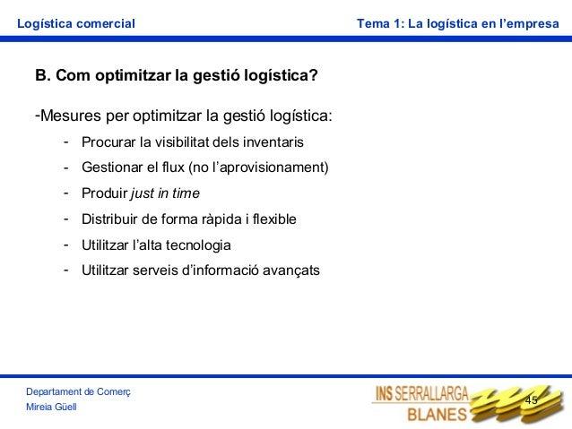 Logística comercial  Tema 1: La logística en l'empresa  B. Com optimitzar la gestió logística? -Mesures per optimitzar la ...