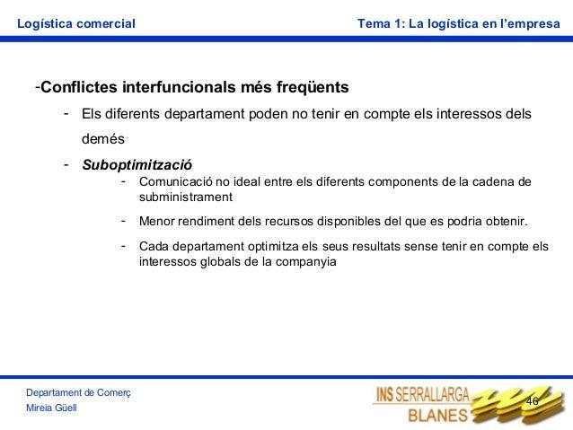 Logística comercial  Tema 1: La logística en l'empresa  -Conflictes interfuncionals més freqüents - Els diferents departam...