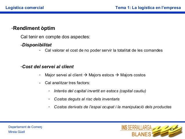 Logística comercial  Tema 1: La logística en l'empresa  -Rendiment òptim Cal tenir en compte dos aspectes: -Disponibilitat...